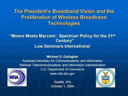 "The President's <strong>Broadband</strong> Vision and the Proliferation of Wireless <strong>Broadband</strong> Technologies ""Moore Meets Marconi: Spectrum Policy for the 21 st Century"""