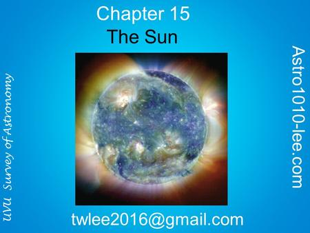 Chapter 15 UVU Survey of Astronomy The Sun Astro1010-lee.com