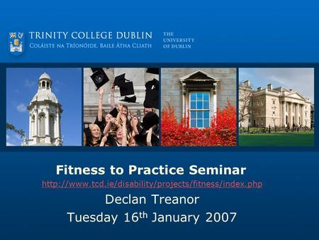 Fitness to Practice Seminar  Declan Treanor Tuesday 16 th January 2007.