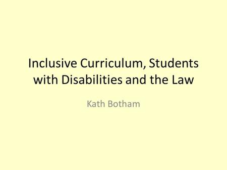 Inclusive Curriculum, Students with Disabilities and the Law Kath Botham.