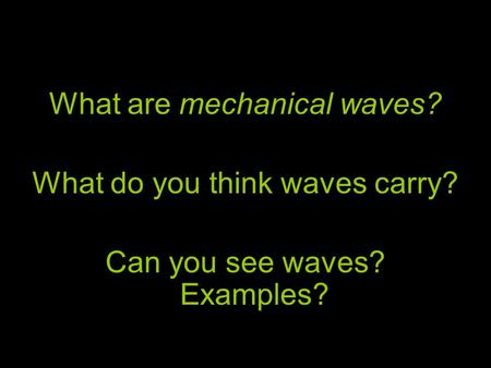 What are mechanical waves? What do you think waves carry?