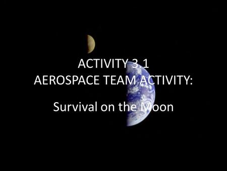 ACTIVITY 3.1 AEROSPACE TEAM ACTIVITY: Survival on the Moon.