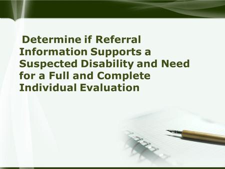 Determine if Referral Information Supports a Suspected Disability and Need for a Full and Complete Individual Evaluation.