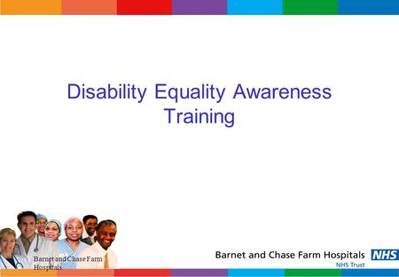 Barnet and Chase Farm Hospitals Disability Equality Awareness Training.