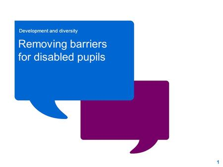 1 Click to edit Master title style Removing barriers for disabled pupils Development and diversity.