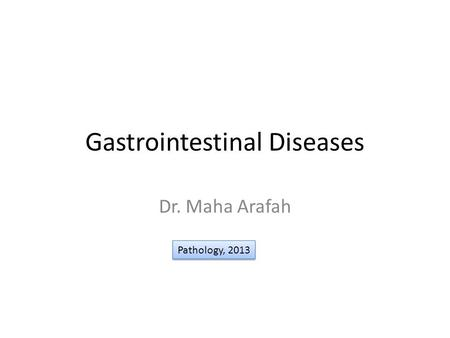 Gastrointestinal Diseases Dr. Maha Arafah Pathology, 2013.