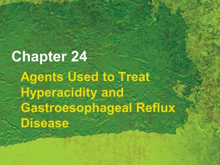 Chapter 24 Agents Used to Treat Hyperacidity and Gastroesophageal Reflux Disease.