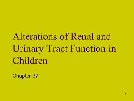 1 Alterations of Renal and Urinary Tract Function in Children Chapter 37.