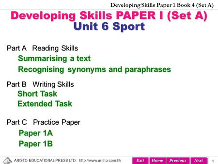 A RISTO E DUCATIONAL P RESS L TD. Developing Skills Paper 1 Book 4 (Set A) Next Previous Home Exit 1 Developing Skills PAPER.