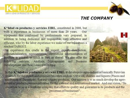 K*lidad en productos y servicios EIRL, constituted in 2008, but with a experience in businesses of more than 20 years. Our equipment this conformed by.