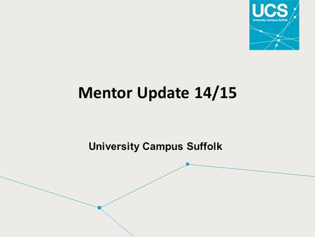 Mentor Update 14/15 University Campus Suffolk. Mentor Update:  Focus on supporting students with additional needs  Legal requirements  Reasonable Adjustments.