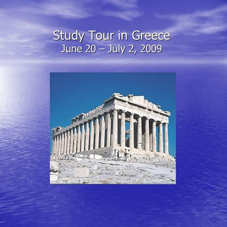 Study Tour in Greece June 20 – July 2, 2009 Informational Meeting.