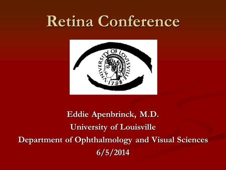 Retina Conference Eddie Apenbrinck, M.D. University of Louisville