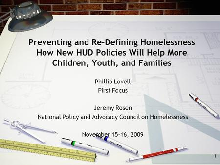 1 1 Preventing and Re-Defining Homelessness How New HUD Policies Will Help More Children, Youth, and Families Phillip Lovell First Focus Jeremy Rosen National.