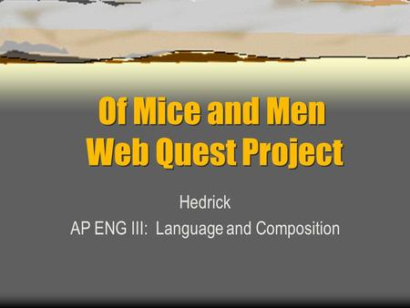 Of Mice and Men Web Quest Project Hedrick AP ENG III: Language and Composition.