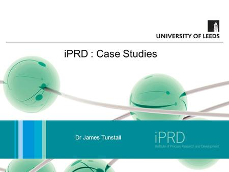 IPRD : Case Studies Dr James Tunstall. Outline 1)Introduction 2)Case Study 1 : Selenol Project 3)Case Study 2 : DeltaG Nutraceutical 4)Case Study 3 :