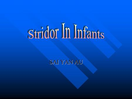 Stridor In Infants SAI YAN AU.