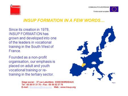 Since its creation in 1978, INSUP FORMATION has grown and developed into one of the leaders in vocational training in the South West of France. Founded.