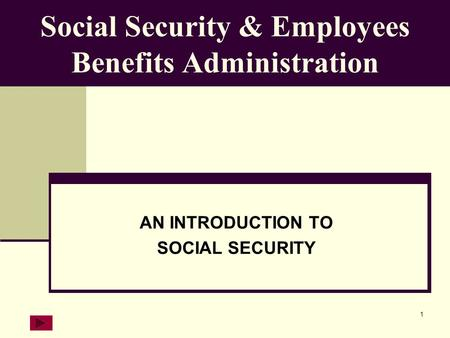 1 Social Security & Employees Benefits Administration AN INTRODUCTION TO SOCIAL SECURITY.