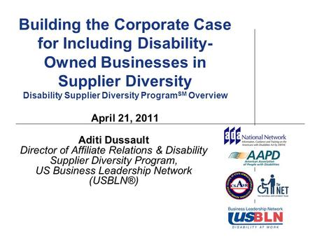 Building the Corporate Case for Including Disability- Owned Businesses in Supplier Diversity Disability Supplier Diversity Program SM Overview April 21,