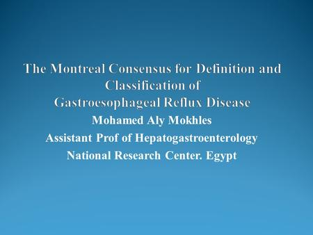 Mohamed Aly Mokhles Assistant Prof of Hepatogastroenterology National Research Center. Egypt.