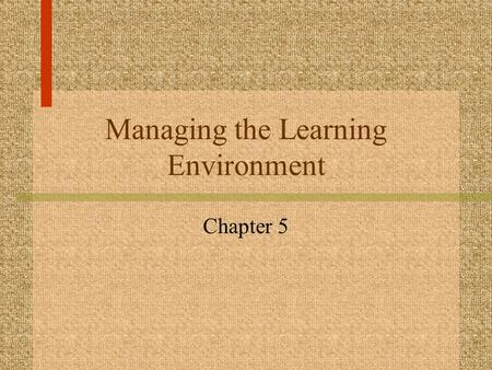 Managing the Learning Environment Chapter 5. Managing the Learning Environment Set the tone of the session Communicate expectations Adapt delivery as.