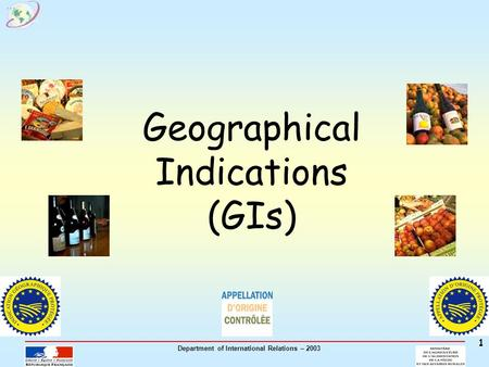 Department of International Relations – 2003 1 Geographical Indications (GIs)