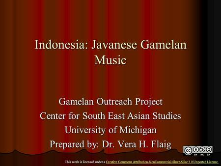 Indonesia: Javanese Gamelan Music Gamelan Outreach Project Center for South East Asian Studies University of Michigan Prepared by: Dr. Vera H. Flaig This.