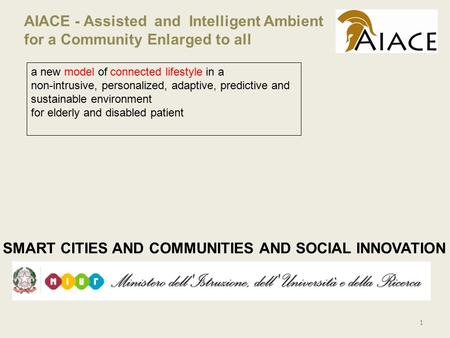 AIACE - Assisted and Intelligent Ambient for a Community Enlarged to all SMART CITIES AND COMMUNITIES AND SOCIAL INNOVATION 1 a new model of connected.