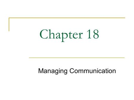 Chapter 18 Managing Communication. 2 What Would You Do? Communication at Mutuals.com Start-up stock brokerage firm charging flat rate rather than commission.