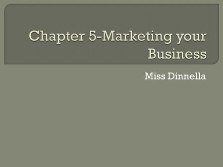 Miss Dinnella.  Marketing-is all the processes planning, pricing, promoting, distributing, and selling-used to determine and satisfy the needs of customers.