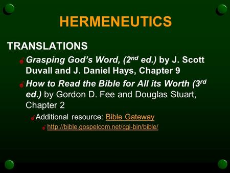 HERMENEUTICS TRANSLATIONS  Grasping God's Word, (2 nd ed.) by J. Scott Duvall and J. Daniel Hays, Chapter 9  How to Read the Bible for All its Worth.