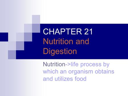 CHAPTER 21 Nutrition and Digestion Nutrition->life process by which an organism obtains and utilizes food.