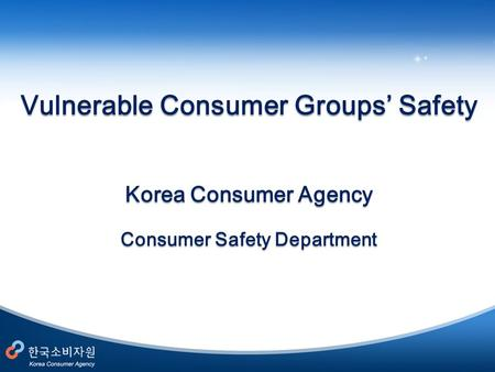 Vulnerable Consumer Groups' Safety Korea Consumer Agency Consumer Safety Department.