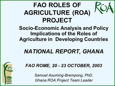 FAO ROLES OF AGRICULTURE (ROA) PROJECT Socio-Economic Analysis and Policy Implications of the Roles of Agriculture in Developing Countries NATIONAL REPORT,