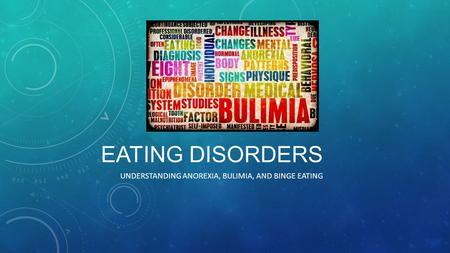 EATING DISORDERS UNDERSTANDING ANOREXIA, BULIMIA, AND BINGE EATING.