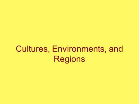 Cultures, Environments, and Regions. Culture Culture closely identified with anthropology –Has many definitions –An all-encompassing term Identifies tangible.