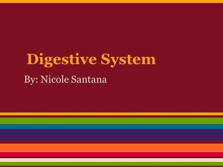 Digestive System By: Nicole Santana. Definition Digestion is the mechanical and chemical breakdown of food into smaller components. Also, is a form of.