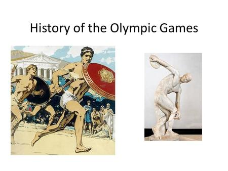 History of the Olympic Games. Origins: Ancient Greece They were part of a religious festival Greek life revolved around religion and sports, and were.