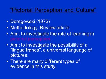 """Pictorial Perception and Culture"" Deregowski (1972) Methodology: Review article Aim: to investigate the role of learning in pictorial perception. Aim:"