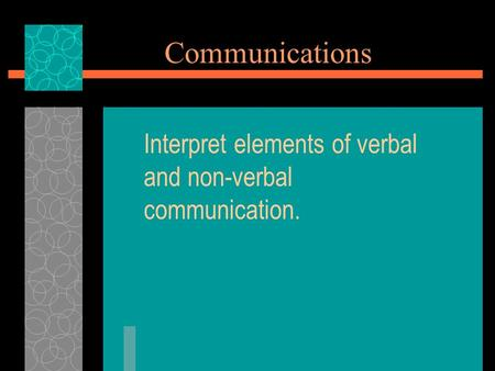 Interpret elements of verbal and non-verbal communication.