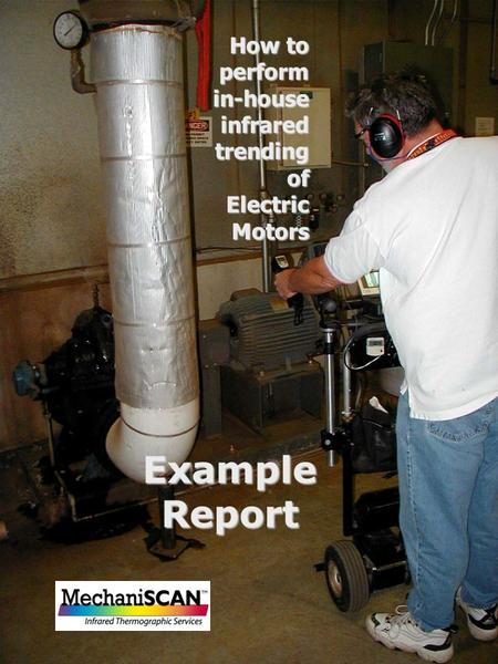 EXAMPLE SURVEY OF EXAMPLE SURVEY OF ELECTRIC MOTORS Plant Air Wash Supply Fan Temperature Rise = ____ High Temp = ____ Ambient = ____ EXAMPLE How to performin-houseinfraredtrendingofElectricMotors.