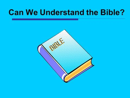 "Can We Understand the Bible?. ""For this is good and acceptable in the sight of God our Savior, who desires all men to be saved and to come to the knowledge."