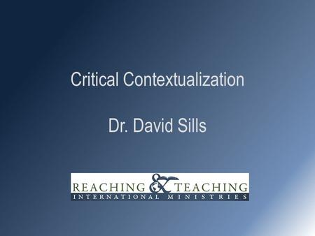 Critical Contextualization Dr. David Sills. Era of Noncontextualization – The rejection of non-Western cultures: Emergence of colonialism Emergence of.