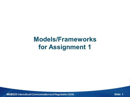 MGB225 Intercultural Communication and Negotiation Skills Slide 1 Models/Frameworks for Assignment 1.