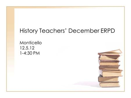 History Teachers' December ERPD Monticello 12.5.12 1-4:30 PM.