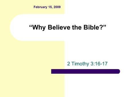 """Why Believe the Bible?"" 2 Timothy 3:16-17 February 15, 2009."