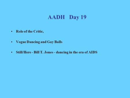 AADH Day 19 Role of the Critic, Vogue Dancing and Gay Balls Still/Here - Bill T. Jones - dancing in the era of AIDS.