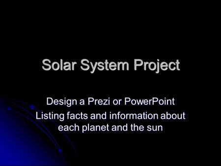 Solar System Project Design a Prezi or PowerPoint