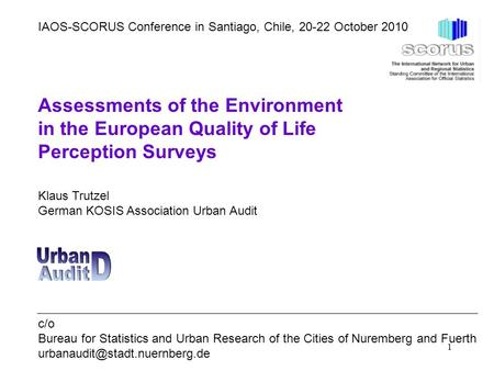 1 Assessments of the Environment in the European Quality of Life Perception Surveys Klaus Trutzel German KOSIS Association Urban Audit c/o Bureau for Statistics.